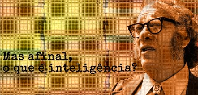 Mas afinal, o que é inteligência?